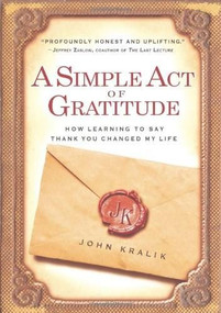 A Simple Act of Gratitude (How Learning to Say Thank You Changed My Life) by John Kralik, 9781401310714
