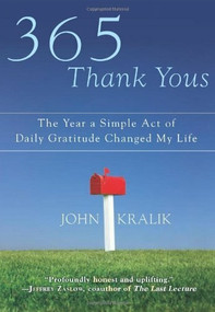 365 Thank Yous (The Year a Simple Act of Daily Gratitude Changed My Life) by John Kralik, 9781401324056
