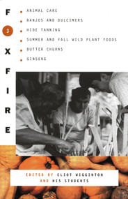 Foxfire 3 (Animal Care, Banjos and Dulimers, Hide Tanning, Summer and Fall Wild Plant Foods, Butter Churns, Ginseng) by Foxfire Fund, Inc., Eliot Wigginton, 9780385022729