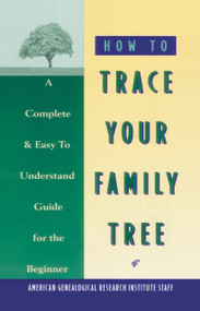 How to Trace Your Family Tree (A Complete & Easy- to-Understand Guide for the Beginner) by American Genealogy Institute, 9780385098854