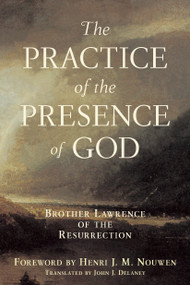 Practice of the Presence of God (Brother Lawrence of the Resurrection) by John J. Delaney, 9780385128612