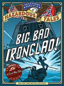 Big Bad Ironclad! (Nathan Hale's Hazardous Tales #2) (A Civil War Tale) by Nathan Hale, 9781419703959