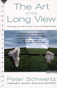 The Art of the Long View (Planning for the Future in an Uncertain World) by Peter Schwartz, 9780385267328