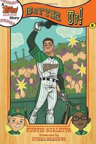 A Topps League Story (Book Six: Batter Up!) by Kurtis Scaletta, Ethen Beavers, 9781419707278