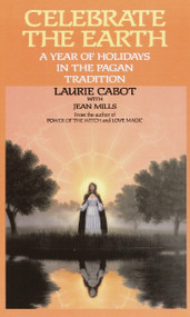 Celebrate the Earth (A Year of Holidays in the Pagan Tradition) by Laurie Cabot, Jean Mills, 9780385309202