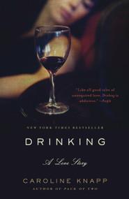Drinking: A Love Story by Caroline Knapp, 9780385315548