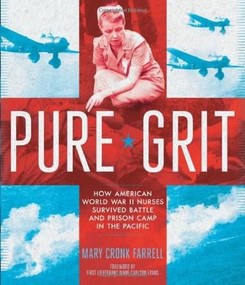 Pure Grit (How American World War II Nurses Survived Battle and Prison Camp in the Pacific) by Mary Cronk Farrell, First Lieutenant Diane Carlson Evans, 9781419710285