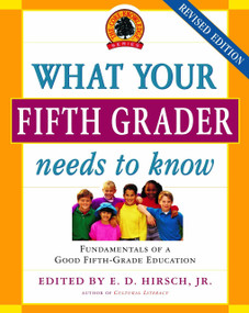 What Your Fifth Grader Needs to Know, Revised Edition (Fundamentals of a Good Fifth-Grade Education) by E.D. Hirsch, Jr., Core Knowledge Foundation, 9780385337311