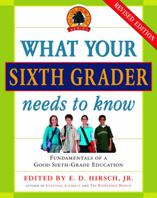 What Your Sixth Grader Needs to Know (Fundamentals of a Good Sixth-Grade Education, Revised Edition) by E.D. Hirsch, Jr., 9780385337328