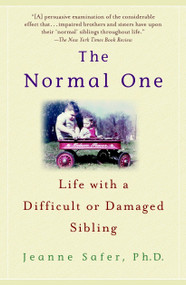 The Normal One (Life with a Difficult or Damaged Sibling) by Jeanne Safer, Ph.D., 9780385337564