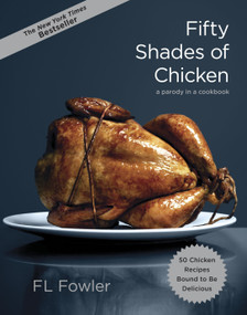 Fifty Shades of Chicken (A Parody in a Cookbook) by F.L. Fowler, 9780385345224