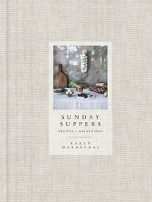 Sunday Suppers (Recipes + Gatherings: A Cookbook) by Karen Mordechai, 9780385345262