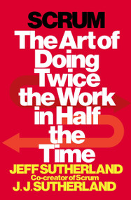 Scrum (The Art of Doing Twice the Work in Half the Time) by Jeff Sutherland, J.J. Sutherland, 9780385346450