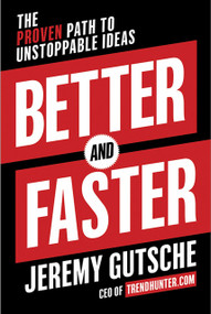 Better and Faster (The Proven Path to Unstoppable Ideas) by Jeremy Gutsche, 9780385346542