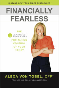Financially Fearless (The LearnVest Program for Taking Control of Your Money) by Alexa von Tobel, 9780385347617