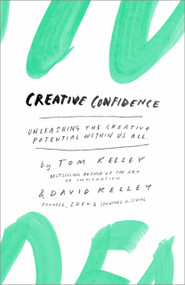Creative Confidence (Unleashing the Creative Potential Within Us All) by Tom Kelley, David Kelley, 9780385349369