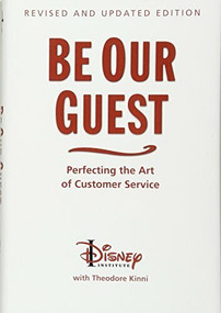Be Our Guest (Revised and Updated Edition) (Perfecting the Art of Customer Service) by The Disney Institute, Theodore Kinni, 9781423145844
