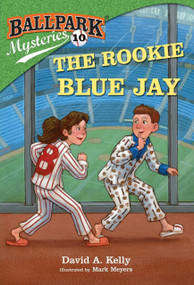 Ballpark Mysteries #10: The Rookie Blue Jay by David A. Kelly, Mark Meyers, 9780385378758