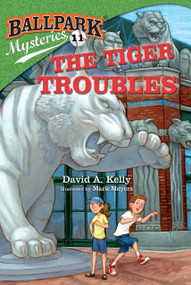 Ballpark Mysteries #11: The Tiger Troubles by David A. Kelly, Mark Meyers, 9780385378789
