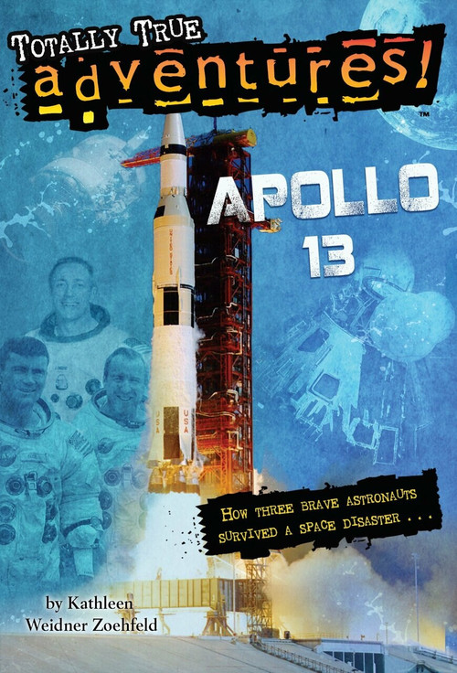 Apollo 13 (Totally True Adventures) (How Three Brave Astronauts Survived A Space Disaster) by Kathleen Weidner Zoehfeld, Wesley Lowe, 9780385391252