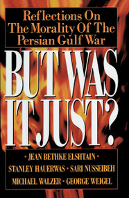 But Was It Just? (Reflections on the Morality of the Persian Gulf War) by Jean Bethke, 9780385422819