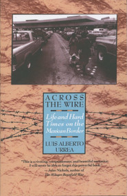 Across the Wire (Life and Hard Times on the Mexican Border) by Luis Urrea, 9780385425308