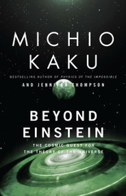 Beyond Einstein (The Cosmic Quest for the Theory of the Universe) by Michio Kaku, Jennifer Trainer Thompson, 9780385477819