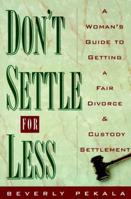 Don't Settle for Less (A Woman's Guide to Getting a Fair Divorce & Custody Settlement) by Beverly Pekala, 9780385482110
