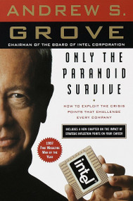 Only the Paranoid Survive (How to Exploit the Crisis Points That Challenge Every Company) by Andrew S. Grove, 9780385483827