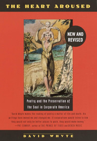 The Heart Aroused (Poetry and the Preservation of the Soul in Corporate America) by David Whyte, 9780385484183
