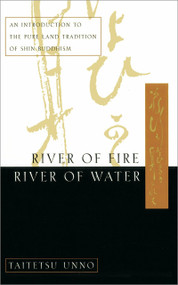 River of Fire, River of Water (An Introduction to the Pure Land Tradition of Shin Buddhism) by Taitetsu Unno, 9780385485111
