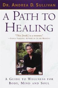 A Path to Healing (A Guide to Wellness for Body, Mind, and Soul) by Andrea Sullivan, 9780385485777