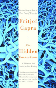 The Hidden Connections (A Science for Sustainable Living) by Fritjof Capra, 9780385494724