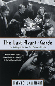 The Last Avant-Garde (The Making of the New York School of Poets) by David Lehman, 9780385495332