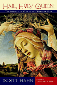 Hail, Holy Queen (The Mother of God in the Word of God) by Scott Hahn, 9780385501699