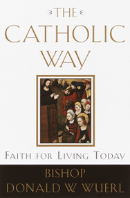 The Catholic Way (Faith for Living Today) by Bishop Donald Wuerl, 9780385501828