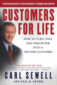 Customers for Life (How to Turn That One-Time Buyer Into a Lifetime Customer) by Carl Sewell, Paul B. Brown, 9780385504454
