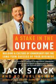 A Stake in the Outcome (Building a Culture of Ownership for the Long-Term Success of Your Business) by Jack Stack, Bo Burlingham, 9780385505093