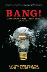 Bang! (Getting Your Message Heard in a Noisy World) by Linda Kaplan Thaler, Robin Koval, 9780385508179