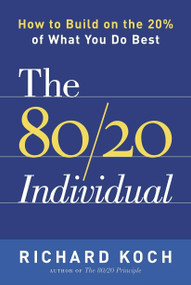 The 80/20 Individual (How to Build on the 20% of What You do Best) by Richard Koch, 9780385509756