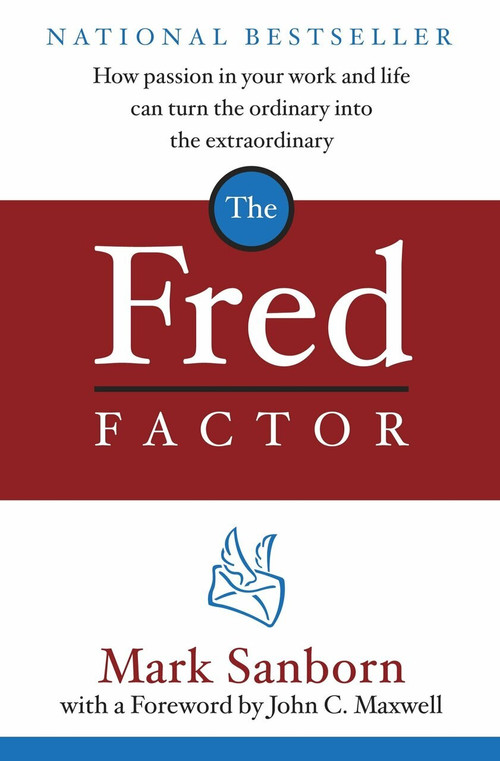 The Fred Factor (How passion in your work and life can turn the ordinary into the extraordinary) by Mark Sanborn, 9780385513517