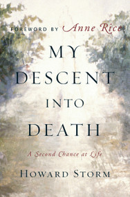 My Descent Into Death (A Second Chance at Life) by Howard Storm, Anne Rice, 9780385513760