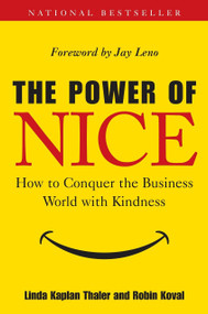 The Power of Nice (How to Conquer the Business World With Kindness) by Linda Kaplan Thaler, Robin Koval, 9780385518925