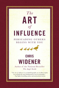 The Art of Influence (Persuading Others Begins With You) by Chris Widener, 9780385521031