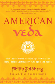 American Veda (From Emerson and the Beatles to Yoga and Meditation How Indian Spirituality Changed the West) by Philip Goldberg, Huston Smith, 9780385521352
