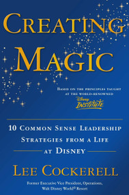 Creating Magic (10 Common Sense Leadership Strategies from a Life at Disney) by Lee Cockerell, 9780385523868
