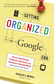 Getting Organized in the Google Era (How to Stay Efficient, Productive (and Sane) in an Information-Saturated World) by Douglas Merrill, James A. Martin, 9780385528184