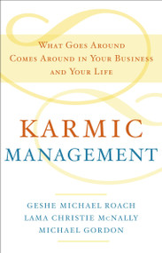 Karmic Management (What Goes Around Comes Around in Your Business and Your Life) by Geshe Michael Roach, Lama Christie McNally, Michael Gordon, 9780385528740