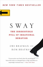 Sway (The Irresistible Pull of Irrational Behavior) by Ori Brafman, Rom Brafman, 9780385530606