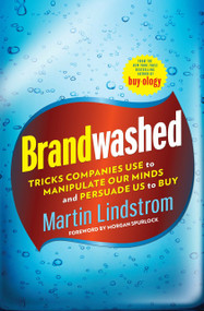 Brandwashed (Tricks Companies Use to Manipulate Our Minds and Persuade Us to Buy) by Martin Lindstrom, Morgan Spurlock, 9780385531733